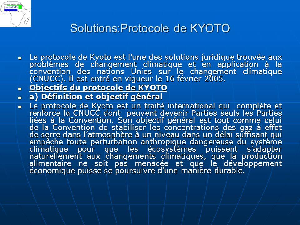 Solutions:Protocole de KYOTO Le protocole de Kyoto est l'une des solutions juridique trouvée aux problèmes de changement climatique et en application