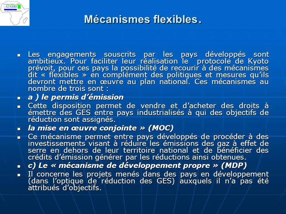 Mécanismes flexibles. Les engagements souscrits par les pays développés sont ambitieux. Pour faciliter leur réalisation le protocole de Kyoto prévoit,