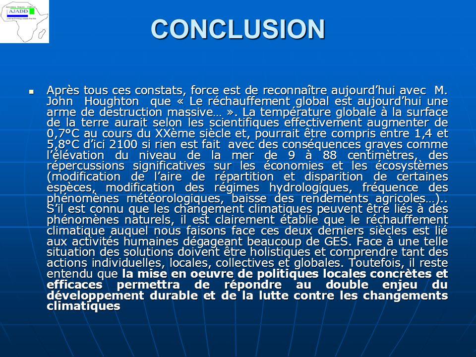 CONCLUSION Après tous ces constats, force est de reconnaître aujourd'hui avec M. John Houghton que « Le réchauffement global est aujourd'hui une arme