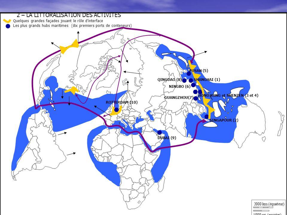2 – LA LITTORALISATION DES ACTIVITES Quelques grandes façades jouant le rôle d'interface Les plus grands hubs maritimes (dix premiers ports de contene