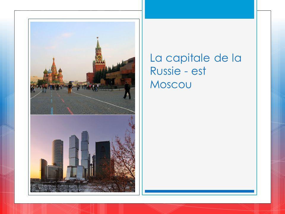 La capitale de la Russie - est Moscou