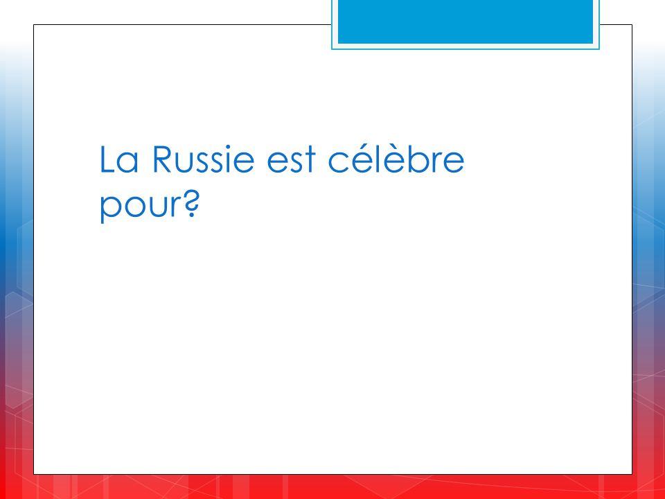 La Russie est célèbre pour
