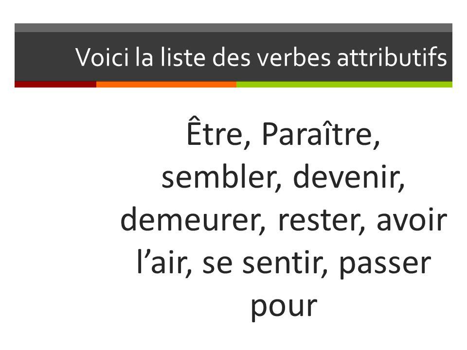 Voici la liste des verbes attributifs Être, Paraître, sembler, devenir, demeurer, rester, avoir l'air, se sentir, passer pour