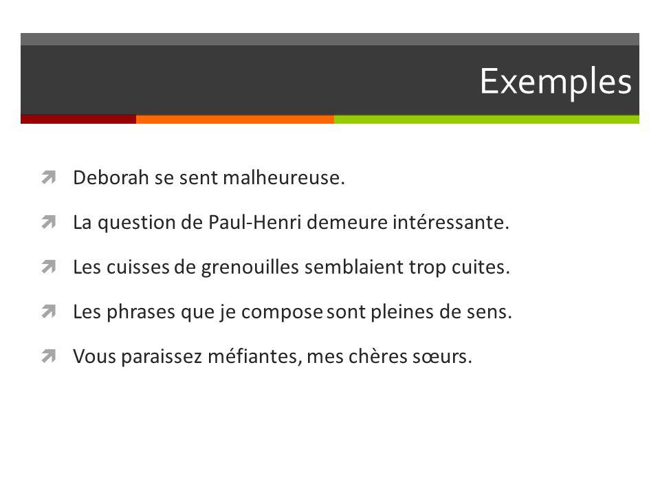 Exemples  Deborah se sent malheureuse. La question de Paul-Henri demeure intéressante.