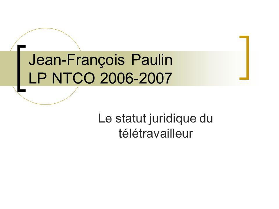 Jean-François Paulin LP NTCO 2006-2007 Le statut juridique du télétravailleur