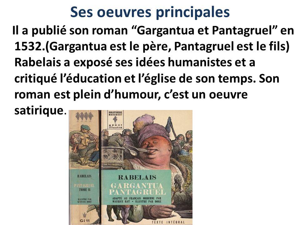 """Ses oeuvres principales Il a publié son roman """"Gargantua et Pantagruel"""" en 1532.(Gargantua est le père, Pantagruel est le fils) Rabelais a exposé ses"""