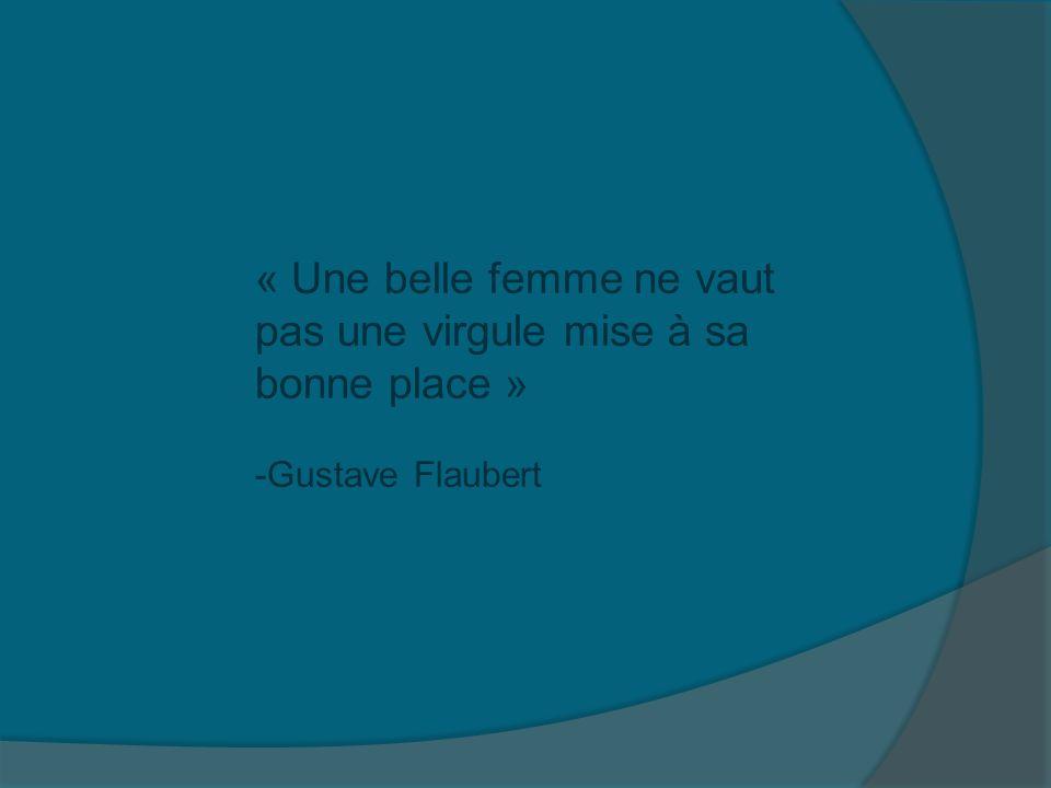 « Une belle femme ne vaut pas une virgule mise à sa bonne place » -Gustave Flaubert
