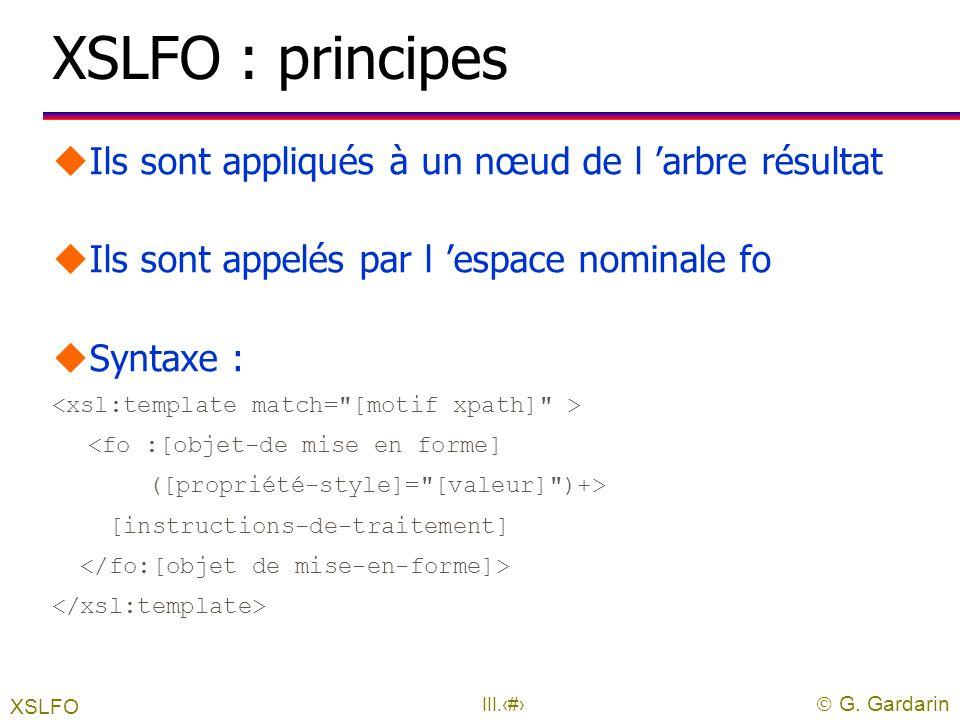  G. Gardarin III.21 3. XSLFO : le formatage uLes Objets de mise en forme sont multiples : l utilisé pour les paragraphes, les titres… l ligne de sépa