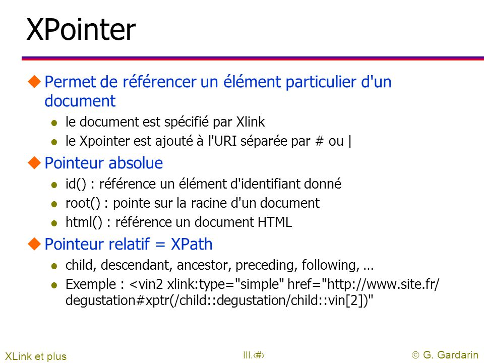  G. Gardarin III.30 Les attributs de XLink uxlink:type l type de lien uhref l référence de l'URL utitle l titre du document cible urole l rôle du doc