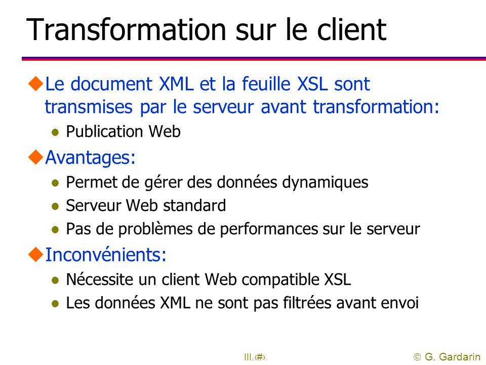  G. Gardarin III.47 Transformation sur le serveur uLes documents XML sont transformés à la demande par le serveur: l Publication Web en HTML l Échang