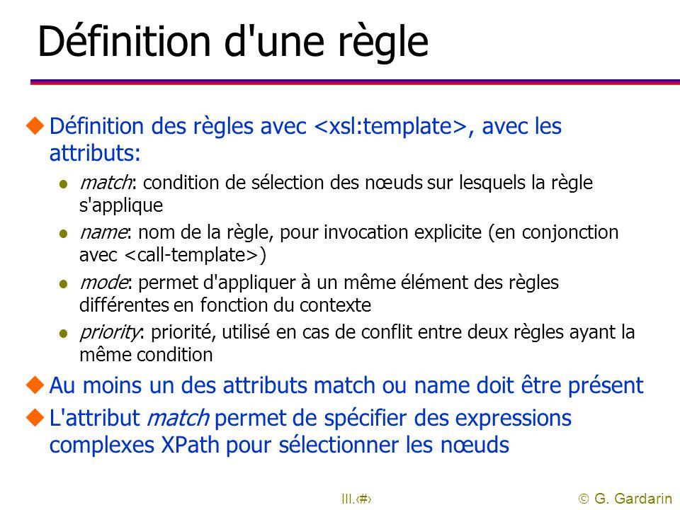 G. Gardarin III.50 LES RÈGLES XSL uDéfinition d'une règle uLa génération du résultat uL'élément
