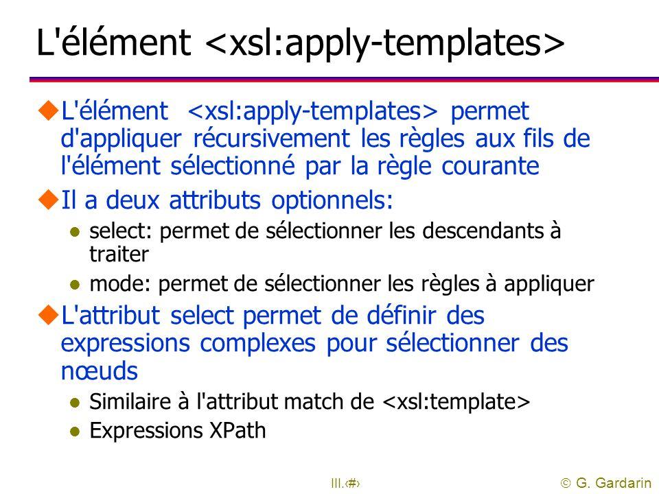  G. Gardarin III.52 La génération du résultat uLe contenu de l'élément est la production de la règle l Les éléments du namespace xsl sont des instruc