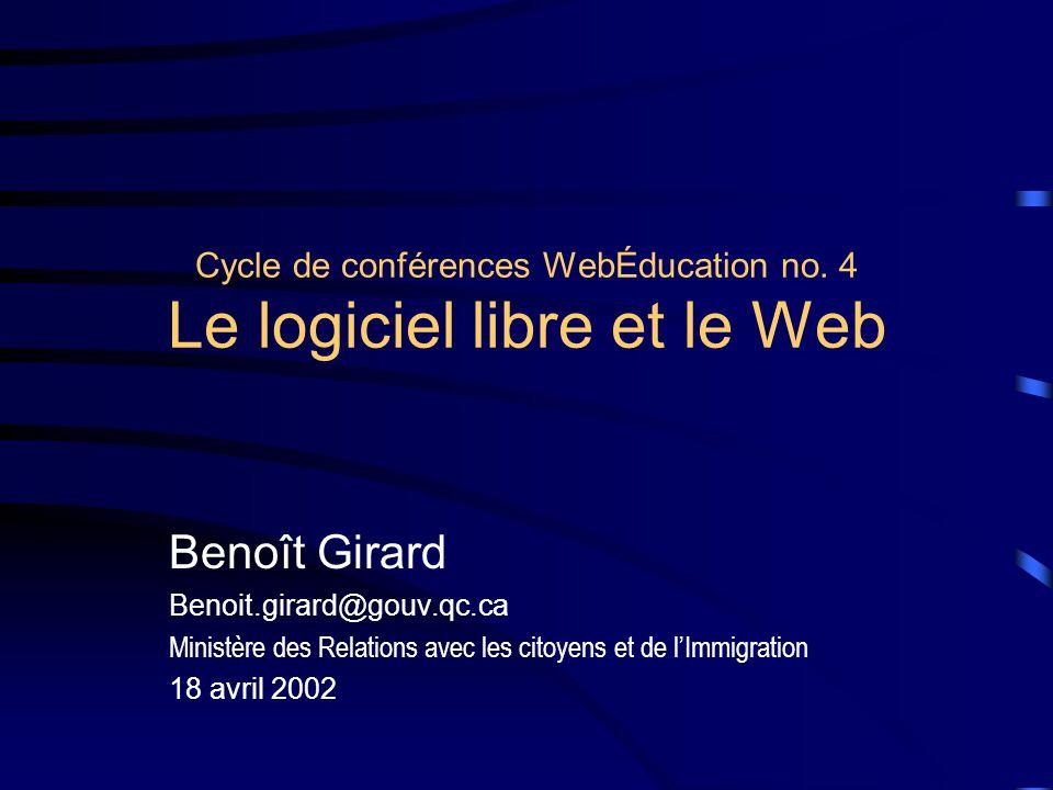 Cycle de conférences WebÉducation no. 4 Le logiciel libre et le Web Benoît Girard Benoit.girard@gouv.qc.ca Ministère des Relations avec les citoyens e