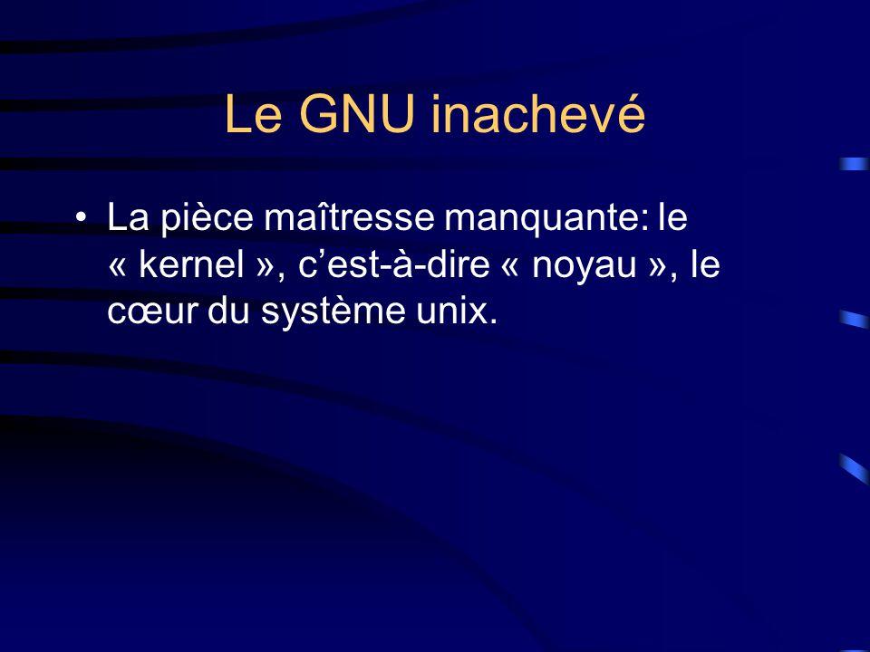 Le GNU inachevé La pièce maîtresse manquante: le « kernel », c'est-à-dire « noyau », le cœur du système unix.
