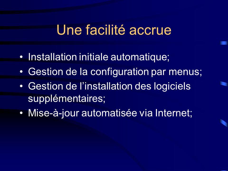 Une facilité accrue Installation initiale automatique; Gestion de la configuration par menus; Gestion de l'installation des logiciels supplémentaires; Mise-à-jour automatisée via Internet;