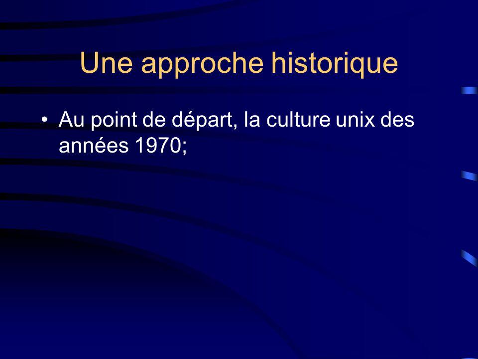 Une approche historique Au point de départ, la culture unix des années 1970;