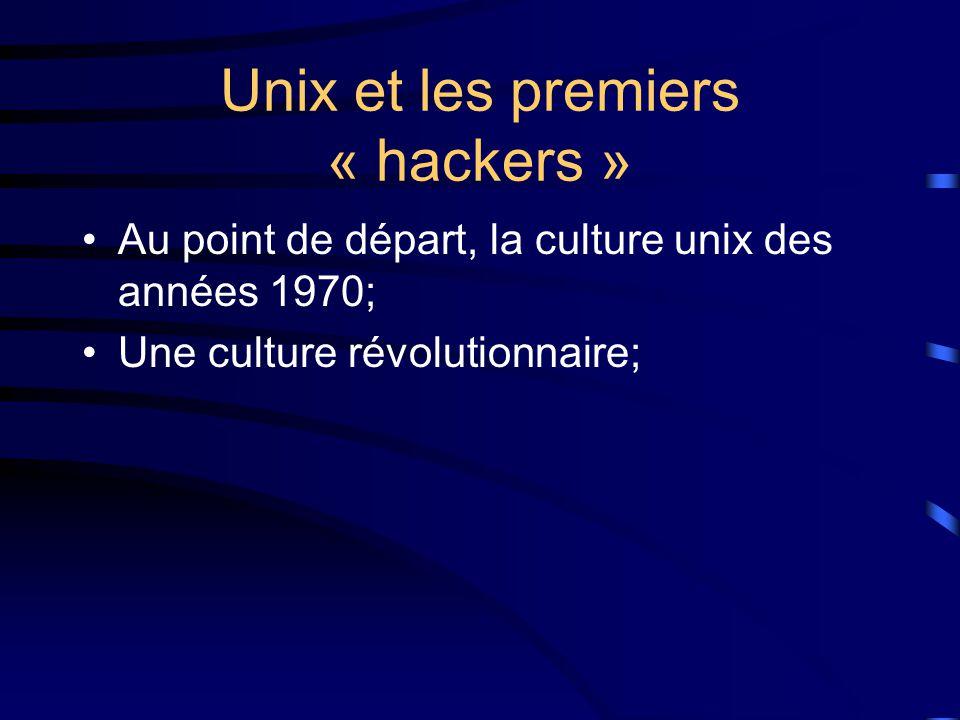 Unix et les premiers « hackers » Au point de départ, la culture unix des années 1970; Une culture révolutionnaire; Une culture de partage;