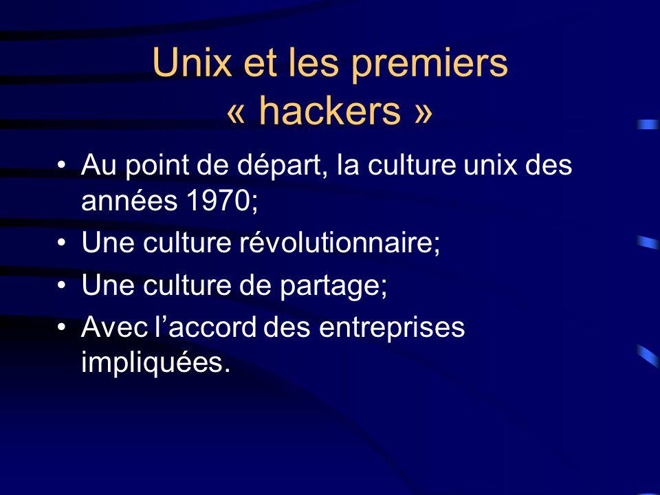 Unix et les premiers « hackers » Au point de départ, la culture unix des années 1970; Une culture révolutionnaire; Une culture de partage; Avec l'accord des entreprises impliquées.