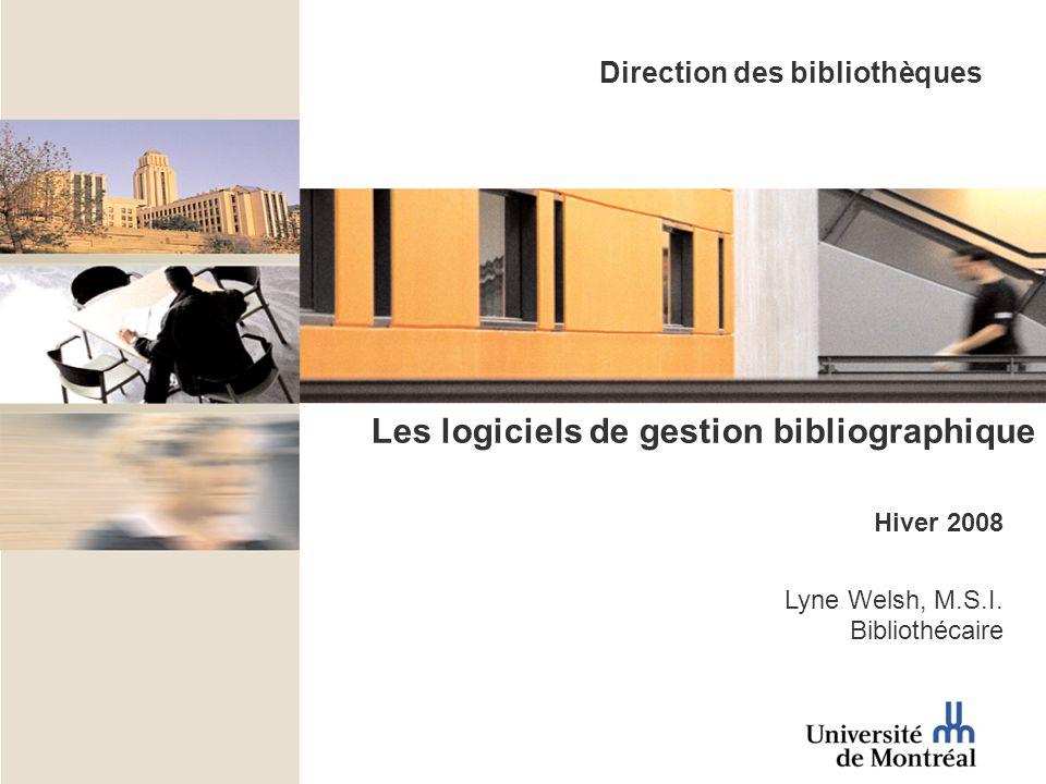 Les logiciels de gestion bibliographique Hiver 2008 Lyne Welsh, M.S.I. Bibliothécaire Direction des bibliothèques