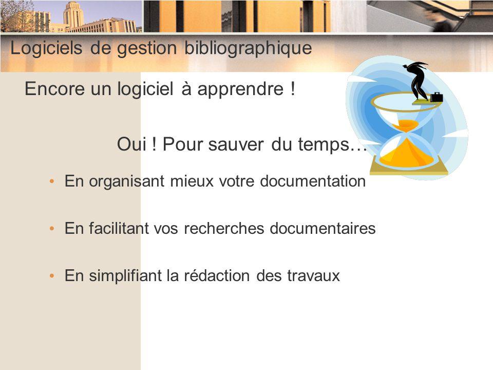 Logiciels de gestion bibliographique Encore un logiciel à apprendre ! Oui ! Pour sauver du temps… En organisant mieux votre documentation En facilitan