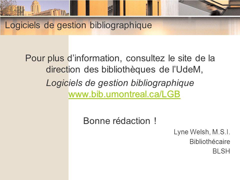 Logiciels de gestion bibliographique Pour plus d'information, consultez le site de la direction des bibliothèques de l'UdeM, Logiciels de gestion bibl