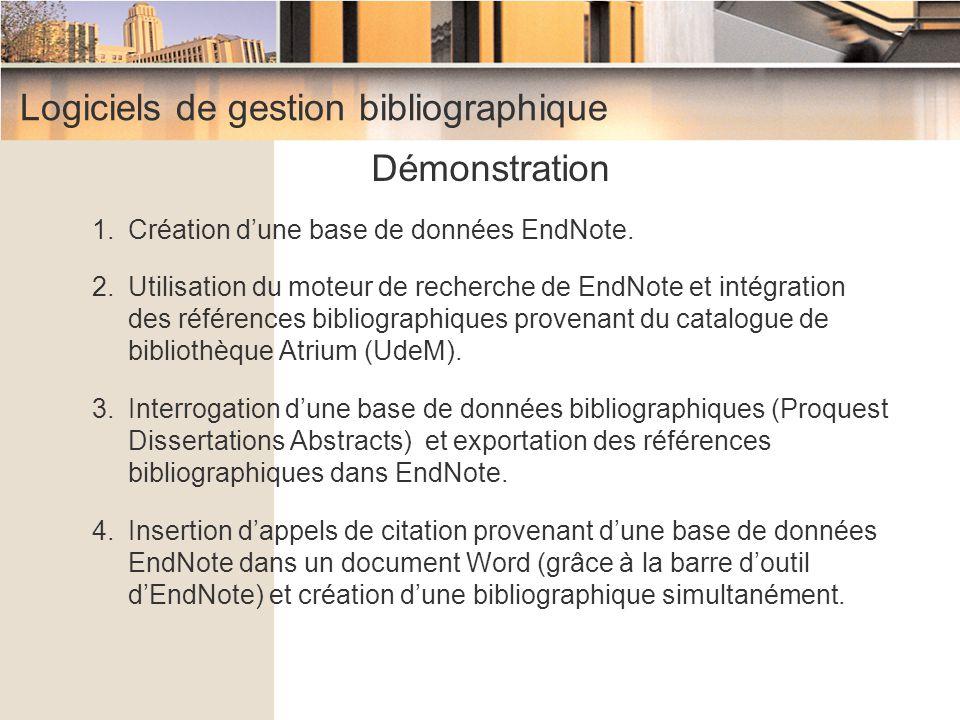 Logiciels de gestion bibliographique Démonstration 1.Création d'une base de données EndNote. 2.Utilisation du moteur de recherche de EndNote et intégr