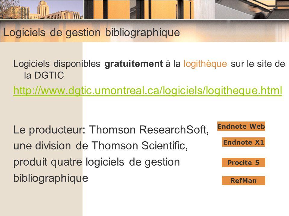Logiciels de gestion bibliographique Logiciels disponibles gratuitement à la logithèque sur le site de la DGTIC http://www.dgtic.umontreal.ca/logiciel