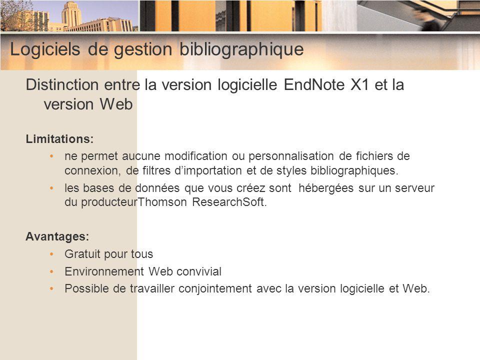 Logiciels de gestion bibliographique Distinction entre la version logicielle EndNote X1 et la version Web Limitations: ne permet aucune modification o