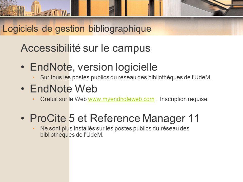 Logiciels de gestion bibliographique Accessibilité sur le campus EndNote, version logicielle Sur tous les postes publics du réseau des bibliothèques d
