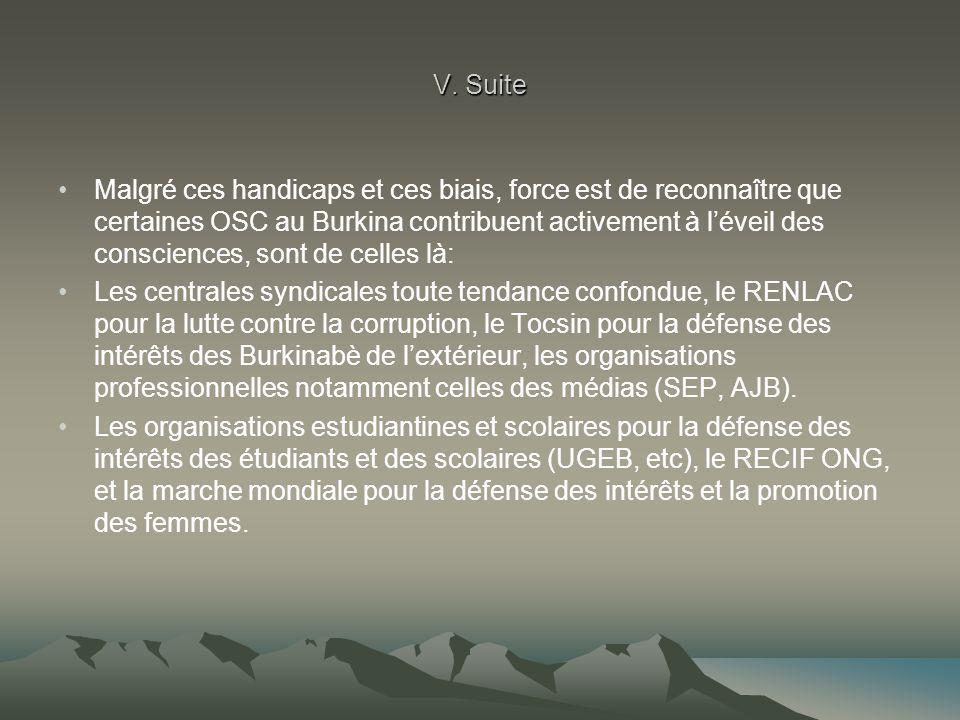 V. Suite Malgré ces handicaps et ces biais, force est de reconnaître que certaines OSC au Burkina contribuent activement à l'éveil des consciences, so