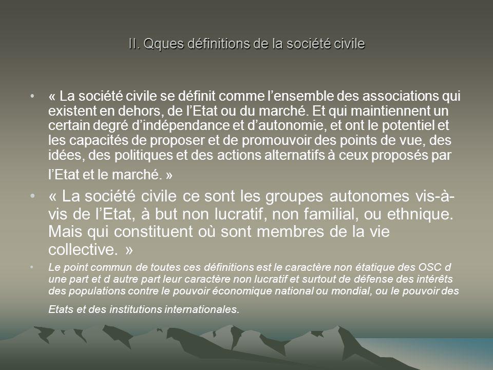 II. Qques définitions de la société civile « La société civile se définit comme l'ensemble des associations qui existent en dehors, de l'Etat ou du ma