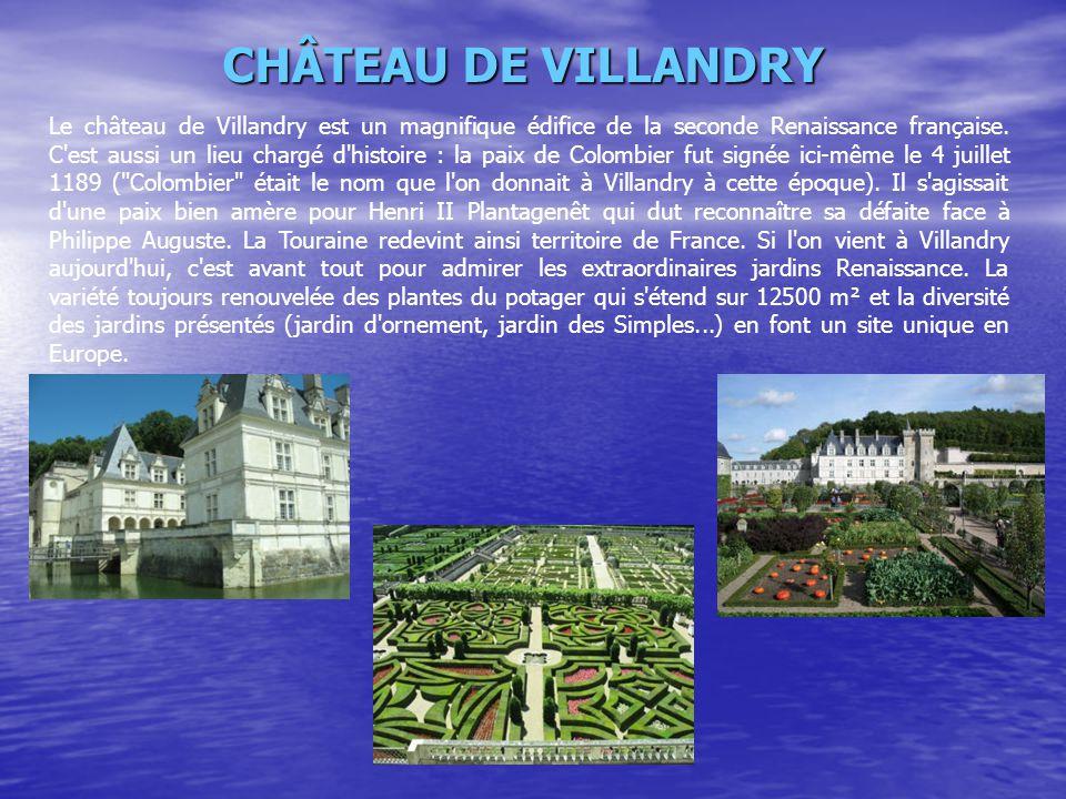 CHÂTEAU DE VILLANDRY Le château de Villandry est un magnifique édifice de la seconde Renaissance française. C'est aussi un lieu chargé d'histoire : la