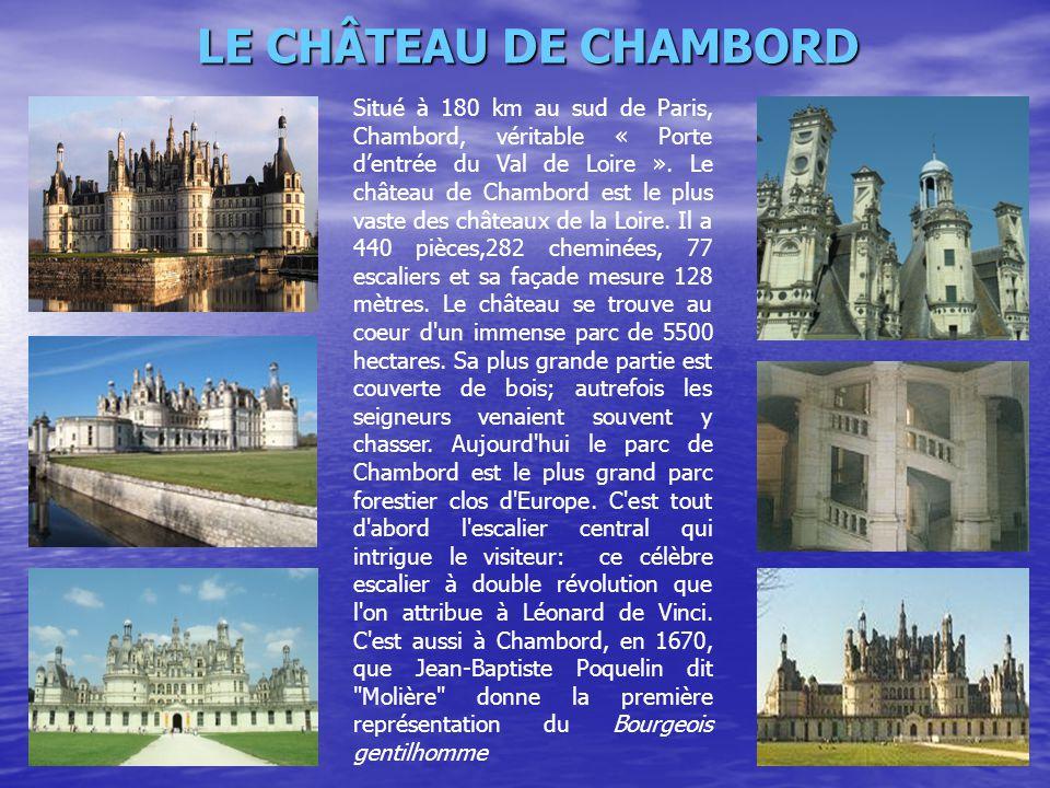 LE CHÂTEAU DE CHAMBORD Situé à 180 km au sud de Paris, Chambord, véritable « Porte d'entrée du Val de Loire ». Le château de Chambord est le plus vast