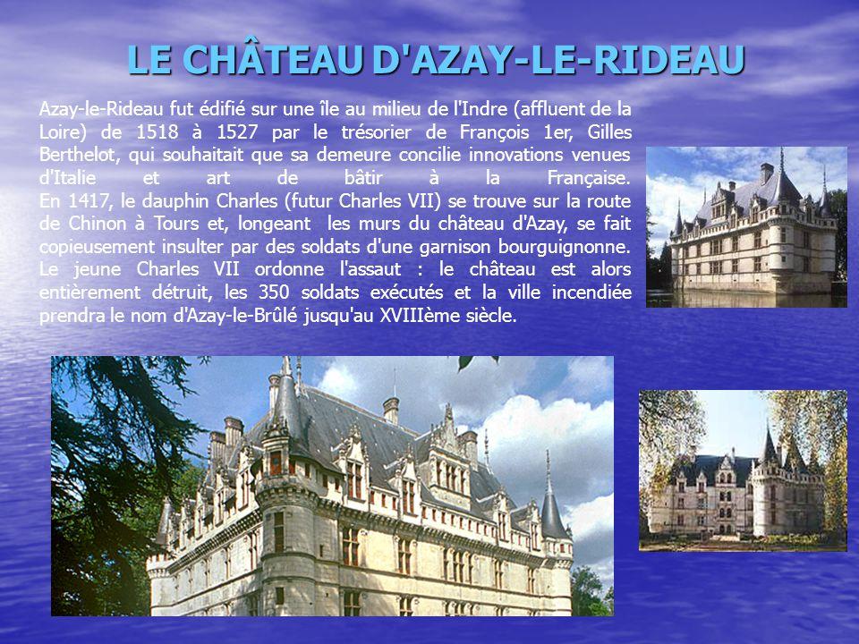 LE CHÂTEAUD'AZAY-LE-RIDEAU LE CHÂTEAU D'AZAY-LE-RIDEAU Azay-le-Rideau fut édifié sur une île au milieu de l'Indre (affluent de la Loire) de 1518 à 152