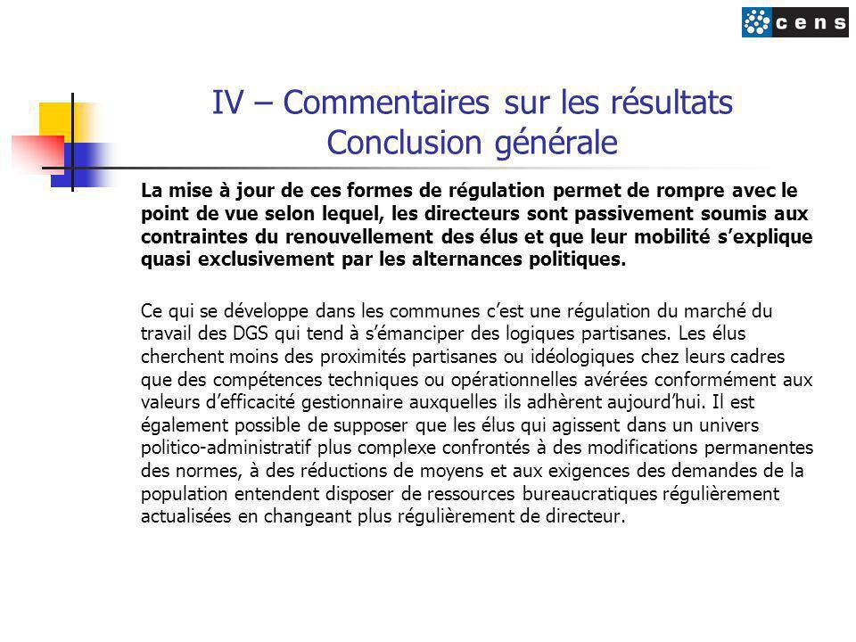 IV – Commentaires sur les résultats Conclusion générale La mise à jour de ces formes de régulation permet de rompre avec le point de vue selon lequel,