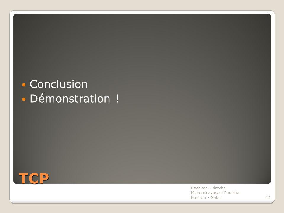 TCP Conclusion Démonstration ! Bachkar - Bintcha Mahendravasa - Penalba Putman - Seba11