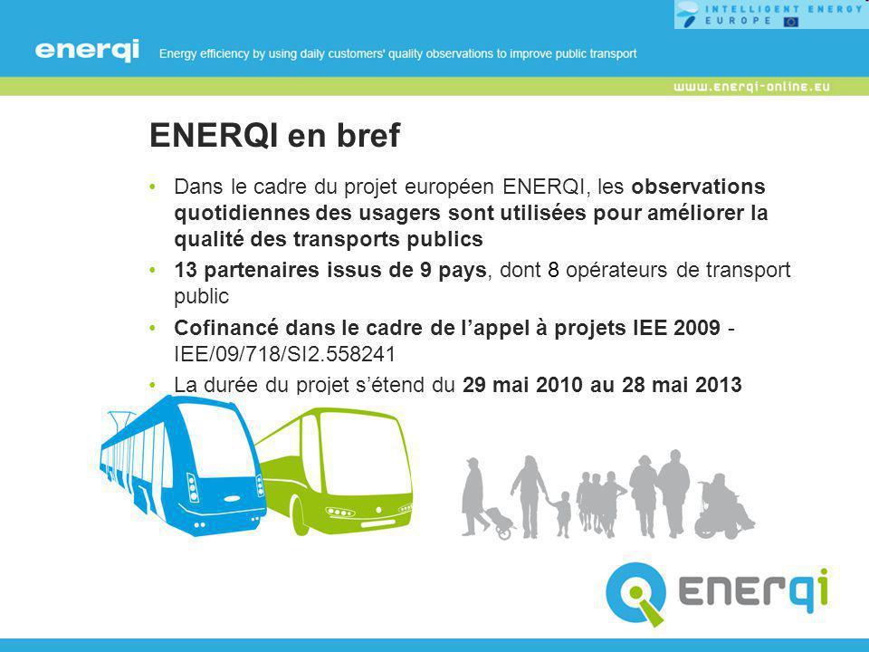 ENERQI en bref Dans le cadre du projet européen ENERQI, les observations quotidiennes des usagers sont utilisées pour améliorer la qualité des transports publics 13 partenaires issus de 9 pays, dont 8 opérateurs de transport public Cofinancé dans le cadre de l'appel à projets IEE 2009 - IEE/09/718/SI2.558241 La durée du projet s'étend du 29 mai 2010 au 28 mai 2013