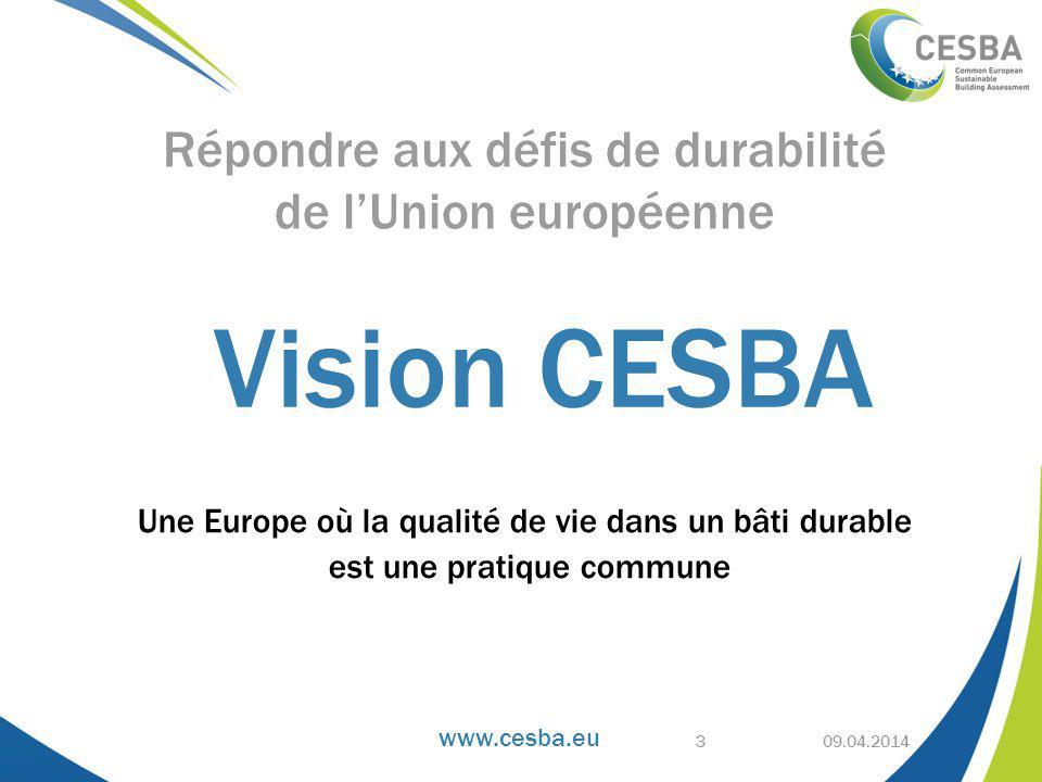 www.cesba.eu Une Europe où la qualité de vie dans un bâti durable est une pratique commune 09.04.2014 Répondre aux défis de durabilité de l'Union européenne Vision CESBA 3