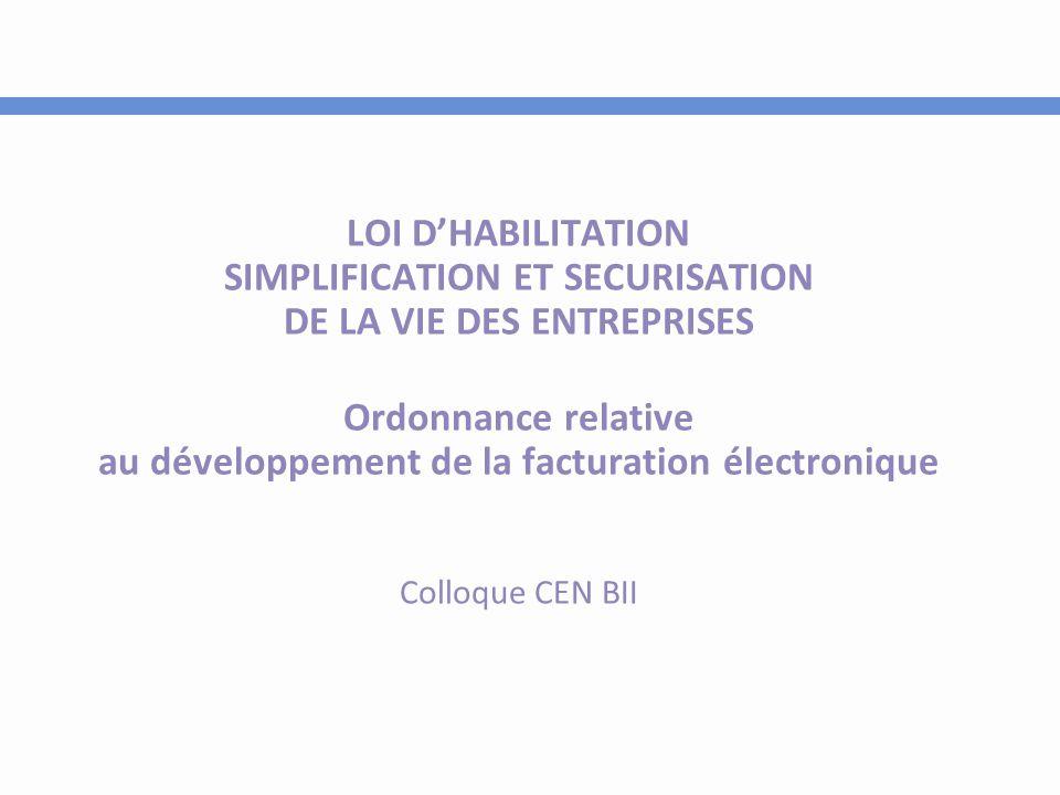 LOI D'HABILITATION SIMPLIFICATION ET SECURISATION DE LA VIE DES ENTREPRISES Ordonnance relative au développement de la facturation électronique Colloq