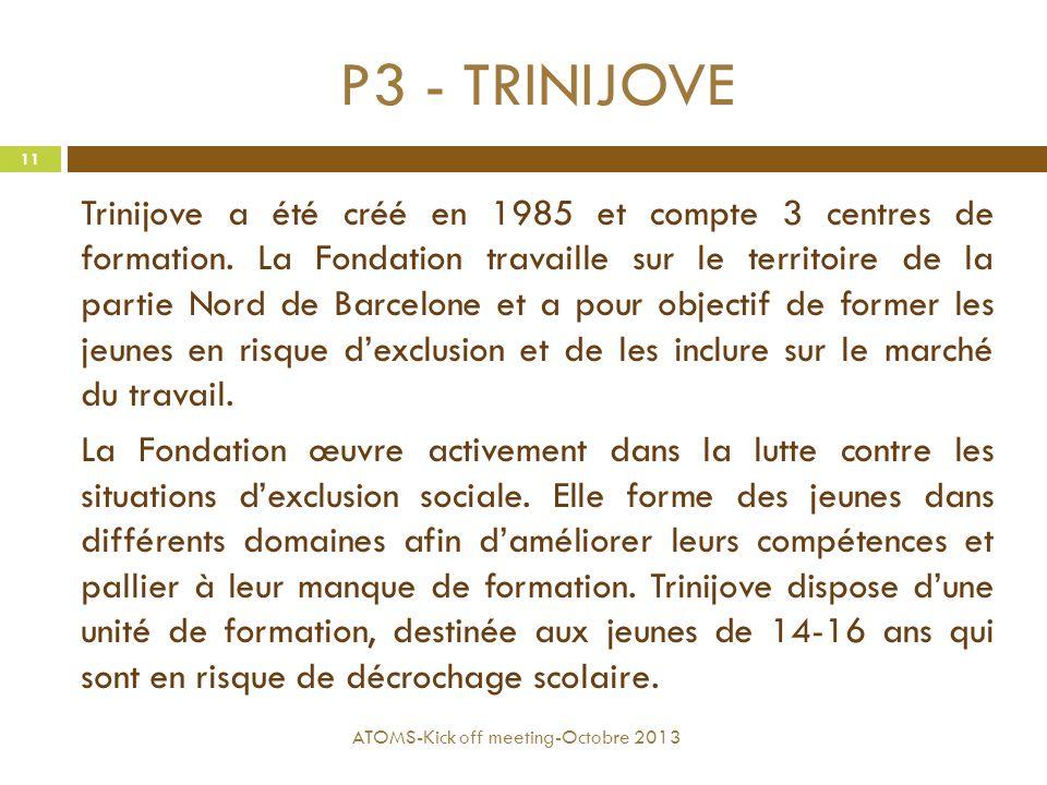 P3 - TRINIJOVE Trinijove a été créé en 1985 et compte 3 centres de formation. La Fondation travaille sur le territoire de la partie Nord de Barcelone