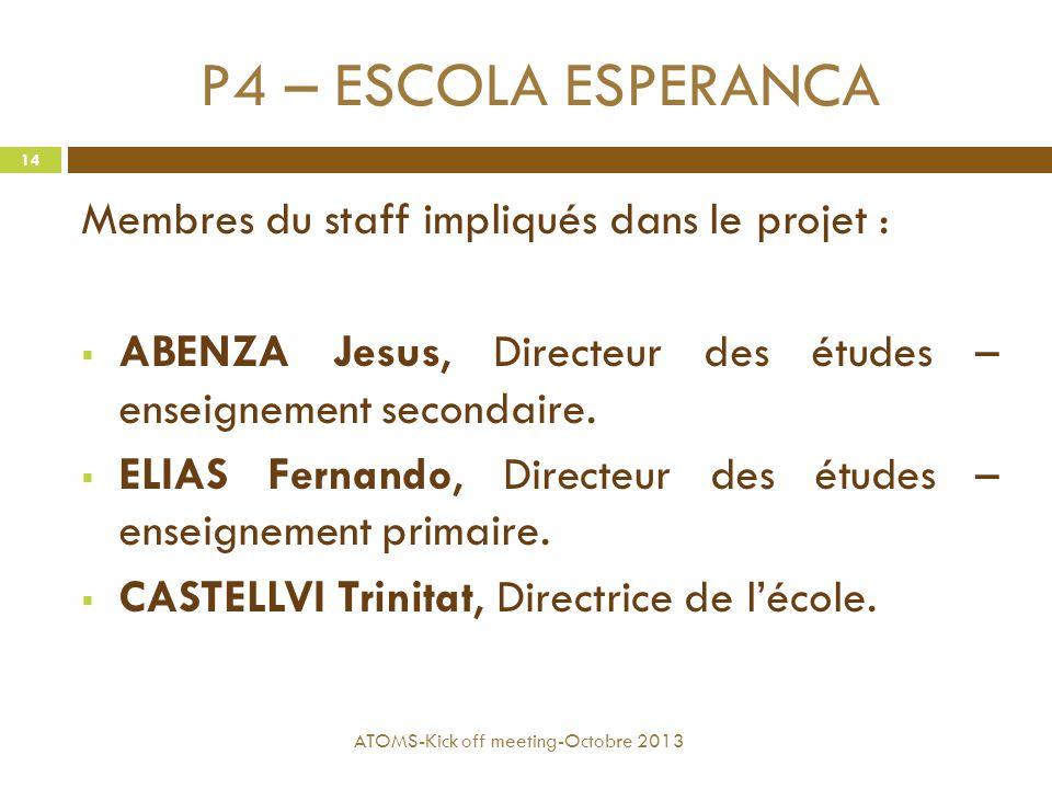 P4 – ESCOLA ESPERANCA Membres du staff impliqués dans le projet :  ABENZA Jesus, Directeur des études – enseignement secondaire.  ELIAS Fernando, Di