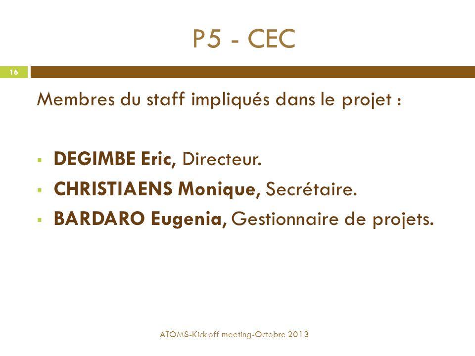 P5 - CEC Membres du staff impliqués dans le projet :  DEGIMBE Eric, Directeur.  CHRISTIAENS Monique, Secrétaire.  BARDARO Eugenia, Gestionnaire de