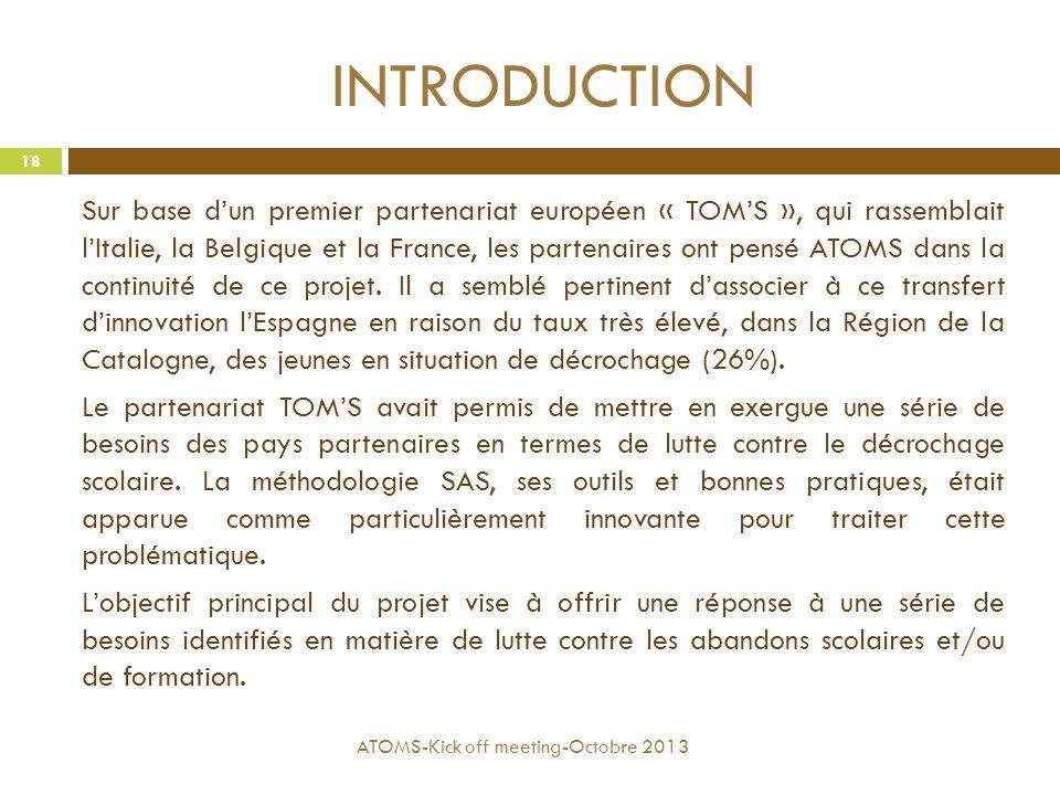INTRODUCTION Sur base d'un premier partenariat européen « TOM'S », qui rassemblait l'Italie, la Belgique et la France, les partenaires ont pensé ATOMS