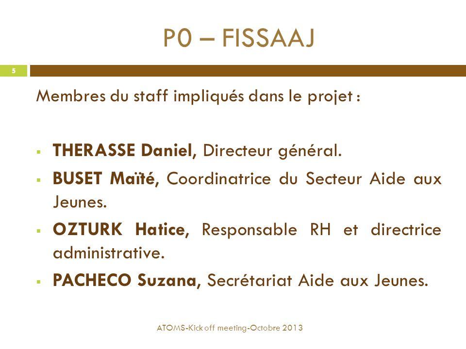 P0 – FISSAAJ Membres du staff impliqués dans le projet :  THERASSE Daniel, Directeur général.  BUSET Maïté, Coordinatrice du Secteur Aide aux Jeunes