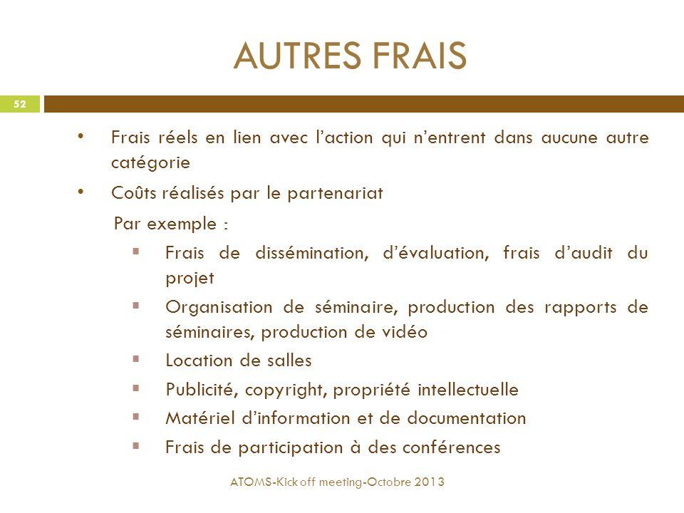 AUTRES FRAIS Frais réels en lien avec l'action qui n'entrent dans aucune autre catégorie Coûts réalisés par le partenariat Par exemple :  Frais de di