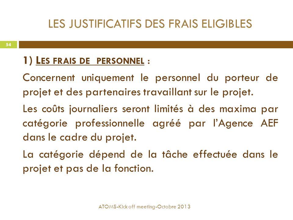 LES JUSTIFICATIFS DES FRAIS ELIGIBLES 1) L ES FRAIS DE PERSONNEL : Concernent uniquement le personnel du porteur de projet et des partenaires travaill