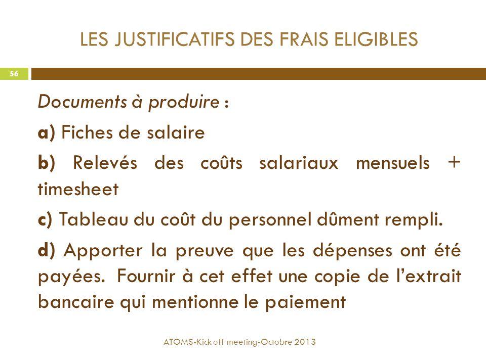 LES JUSTIFICATIFS DES FRAIS ELIGIBLES Documents à produire : a) Fiches de salaire b) Relevés des coûts salariaux mensuels + timesheet c) Tableau du co