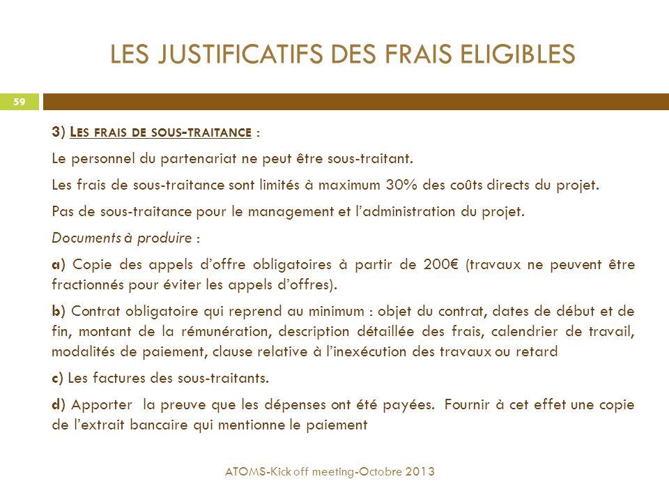 LES JUSTIFICATIFS DES FRAIS ELIGIBLES 3) L ES FRAIS DE SOUS - TRAITANCE : Le personnel du partenariat ne peut être sous-traitant. Les frais de sous-tr