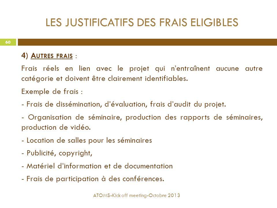 LES JUSTIFICATIFS DES FRAIS ELIGIBLES 4) A UTRES FRAIS : Frais réels en lien avec le projet qui n'entraînent aucune autre catégorie et doivent être cl