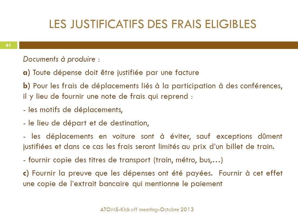 LES JUSTIFICATIFS DES FRAIS ELIGIBLES Documents à produire : a) Toute dépense doit être justifiée par une facture b) Pour les frais de déplacements li